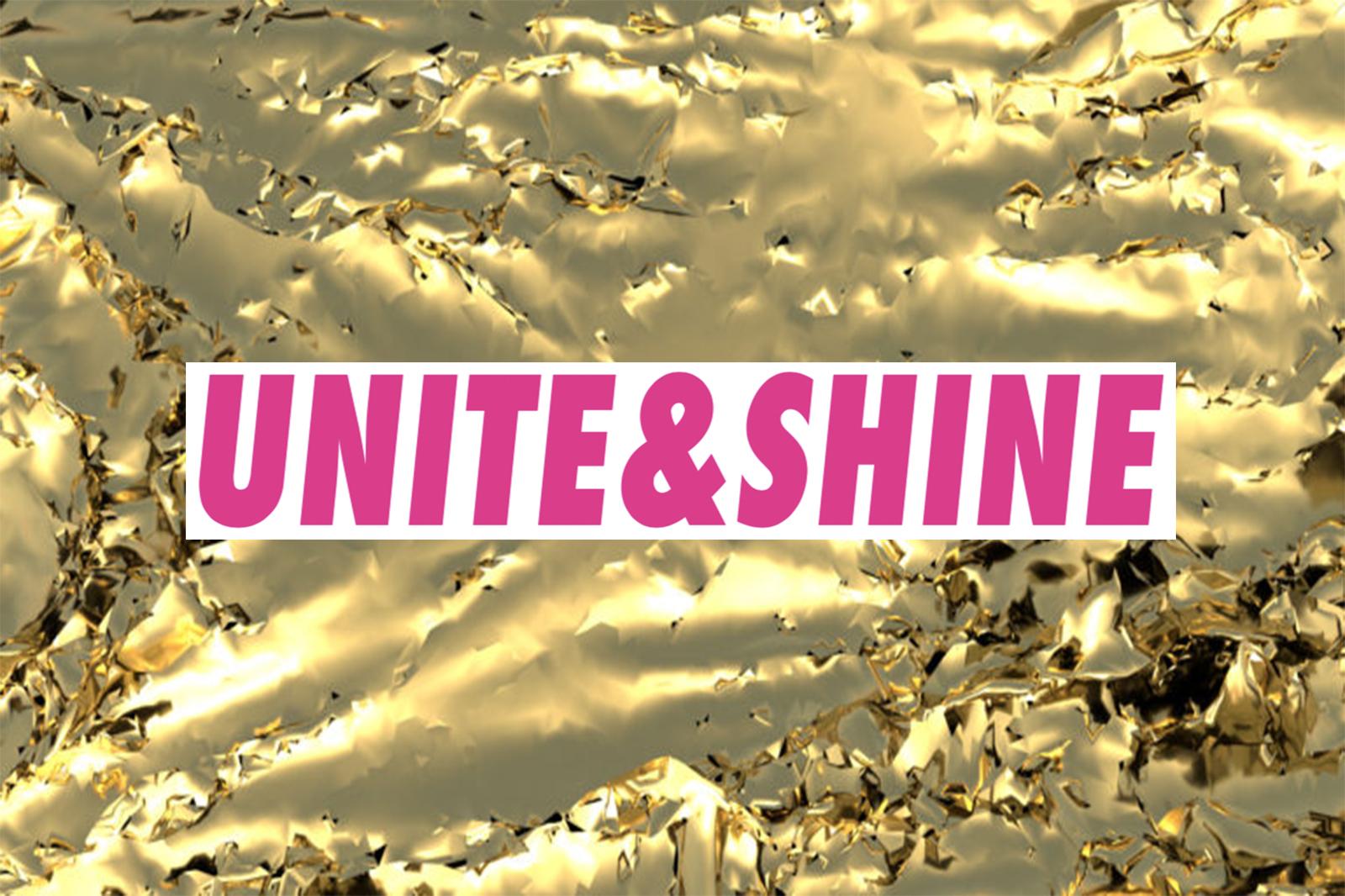 UNITE & SHINE